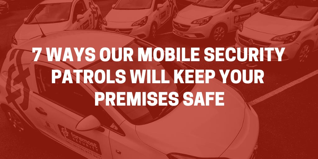 Mobile security patrols - ways they keep your premises safe