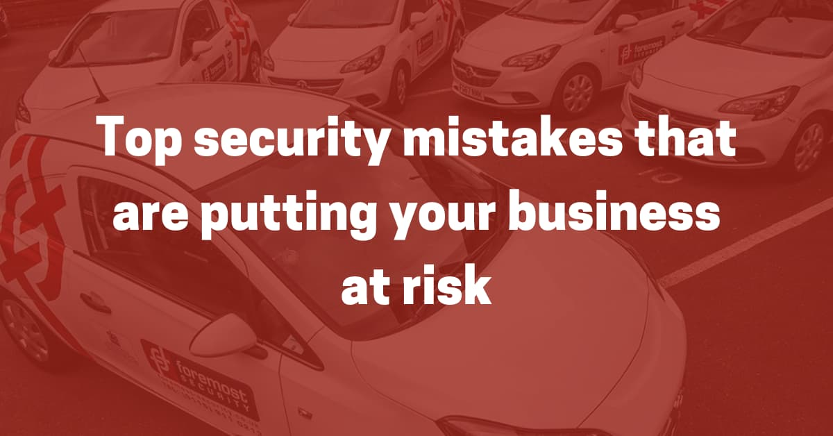 Security mistakes - putting your business at risk